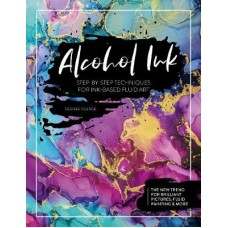 Alcohol Ink: Step-by-Step Techniques for Ink-Based Fluid Art, Desirée Delâge