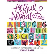 Artful Alphabets: 55 Inspiring Hand Lettering Techniques and Ideas, Joanne Sharpe