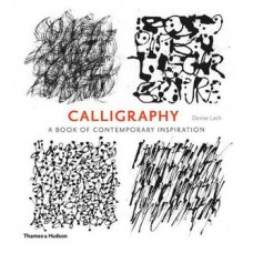 Calligraphy, A Book of Contemporary Inspiration, Denise Lach
