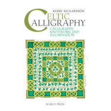 Celtic Calligraphy: Calligraphy, Knotwork and Illumination, Kerry Richardson