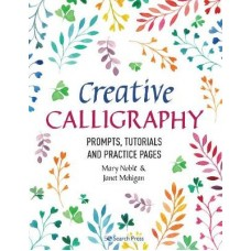 Creative Calligraphy: Prompts, Tutorials and Practice Pages, Mary Noble and Janet Mehigan