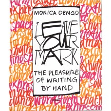 Leave Your Mark: The Pleasure of Writing by Hand, Monica Dengo