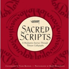 Sacred Scripts : A Meditative Journey Through Tibetan Calligraphy, Tashi Mannox