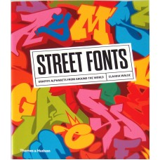 Street Fonts: Graffiti Alphabets from Around the World, Claudia Walde
